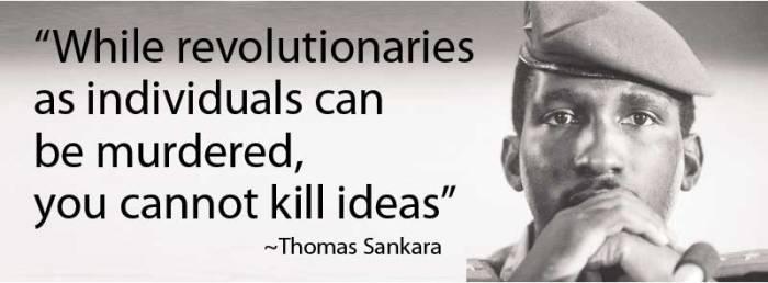 thomas sankara . Enquanto os revolucionários como indivíduos podem ser assassinados, você não pode matar idéias